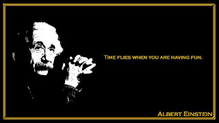 Time flies when you are having fun Albert Einstein inspiring quotes
