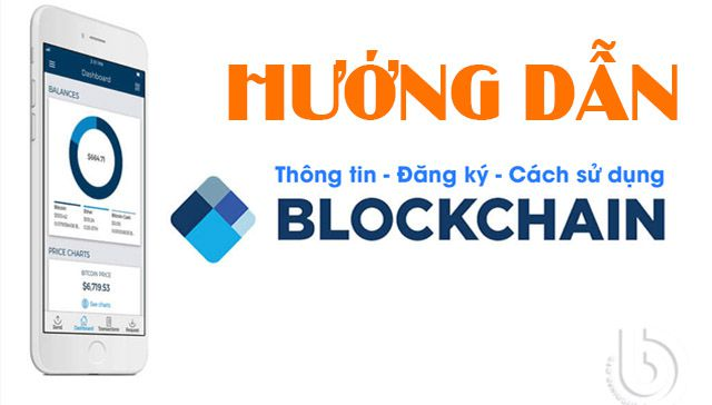 Hướng dẫn tạo và sử dụng ví Blockchain để trữ Bitcoin ,tiền điện tử khác an toàn