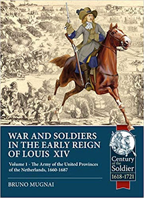 Wars and Soldiers in the Early Reign of Louis  XIV: Volume 1 - The Army of the United Provinces of the Netherlands, 1660-1687
