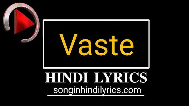 वास्ते – Vaaste Lyrics – Tanishk Bagchi & Dhvani Bhanushali 2019