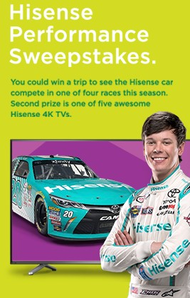 Hisense wants you to enter daily for a chance to win a trip to see the Hisense car compete in one of four races this racing season or you might score a Hisense 4K TV!