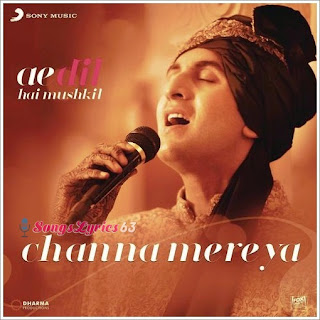 Channa Mereya Song Lyrics Ae Dil Hai Mushkil [2016]