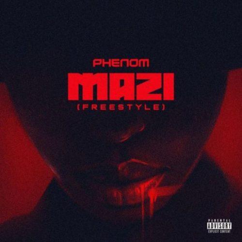 "DOWNLOAD MP3: Phenom – ""Mazi"" (Freestyle)"