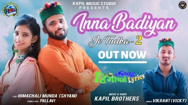 Inna Badiyan Jo Tudka 2   Lyrics   Vikrant (VICKY)   Himachali Song 2021