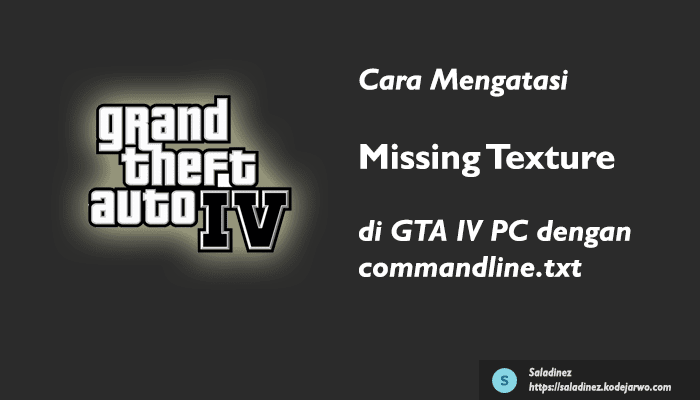 Cara Mengatasi Texture Hilang / Missing di GTA 4 Dengan commandline