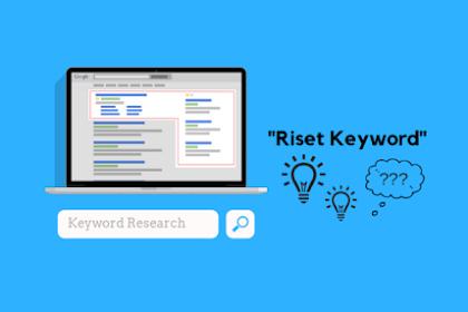 Cara Riset Keyword Terbaik Untuk Blogger Pemula