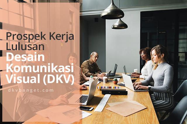 Prospek Kerja Lulusan DKV-dkvbanget.com