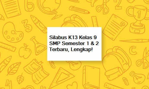 Silabus K13 Kelas 9 SMP Semester 1 & 2 Terbaru, Lengkap!