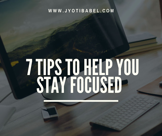 7 Tips on How to Stay Focused
