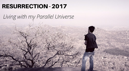 Resurrection 2017- Living with my Parallel Universe