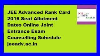 JEE Advanced Rank Card 2016 Seat Allotment Dates Online Joint Entrance Exam Counselling Schedule jeeadv.ac.in
