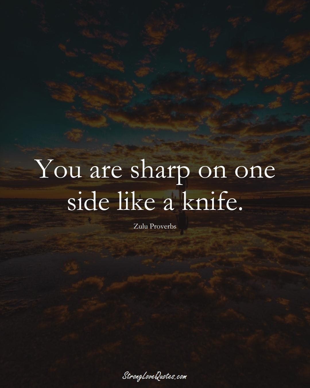 You are sharp on one side like a knife. (Zulu Sayings);  #aVarietyofCulturesSayings