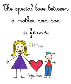 Love Quotes for Mother from Son: the special love between a mother and son is forever.