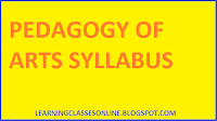 B.ED ARTS SYLLABUS, PEDAGOGY OF ARTS B.ED SYLLABUS