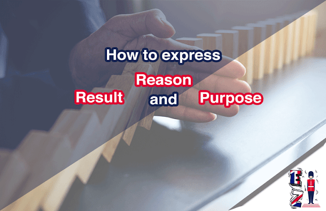 This lesson aims to teach you how to express reason, purpose, and result with examples, exercises and quizzes.