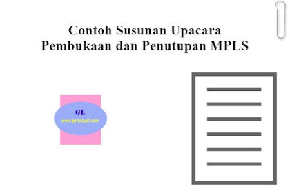 Contoh Susunan Upacara Pembukaan dan Penutupan MPLS