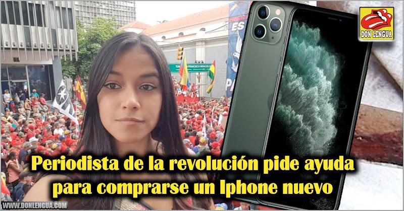 Periodista de la revolución pide ayuda para comprarse un Iphone nuevo