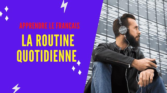 Apprendre le français : Ma routine quotidienne en français