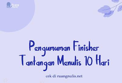 PENGUMUMAN FINISHER TANTANGAN MENULIS 10 HARI