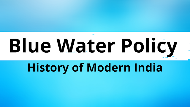 Blue Water Policy - History Of Modern India - UPSC