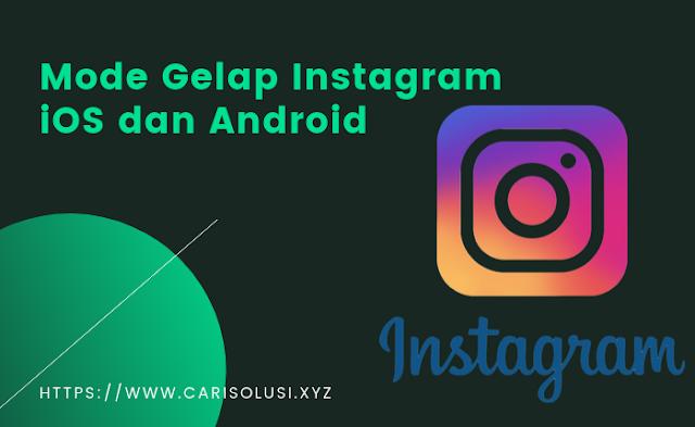 cara mengaktifkan mode gelap instagram