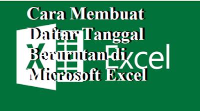 Cara Membuat Daftar Tanggal Berurutan di Microsoft Excel