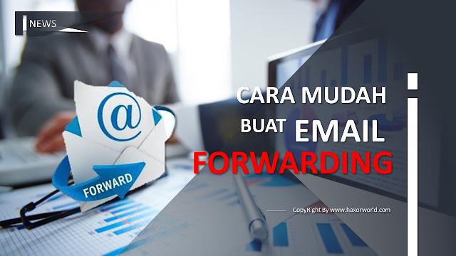 Cara Mudah Membuat Email Forwarding di Gmail - HaxorWorld