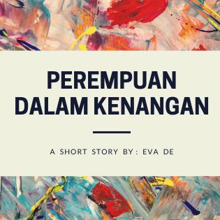 [Cerbung Part IV] Perempuan dalam Kenangan