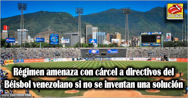 Régimen amenaza con cárcel a directivos del Béisbol venezolano si no se inventan una solución