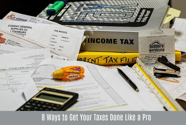 8 Ways to Get Your Taxes Done Like a Pro