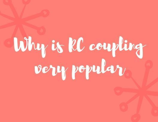 Why is RC coupling very popular