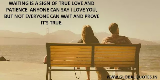 Waiting is a sign of true I love and patience. Anyone can say I like you, but not everyone can wait and prove it's real