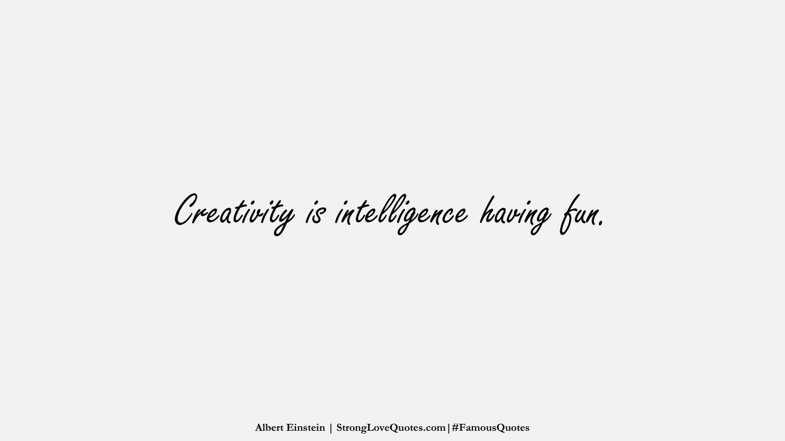 Creativity is intelligence having fun. (Albert Einstein);  #FamousQuotes