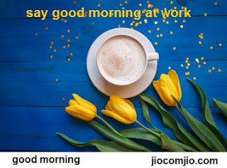 BEST SWEET AND CUTE WAYS TO SAY GOOD MORNING ways to say good morning at work