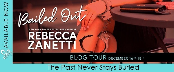 Bailed Out by Rebecca Zanetti Blog Tour. The Past Never Stays Buried.