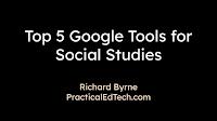 My Top 5 Google Tools for Social Studies Teachers and Students