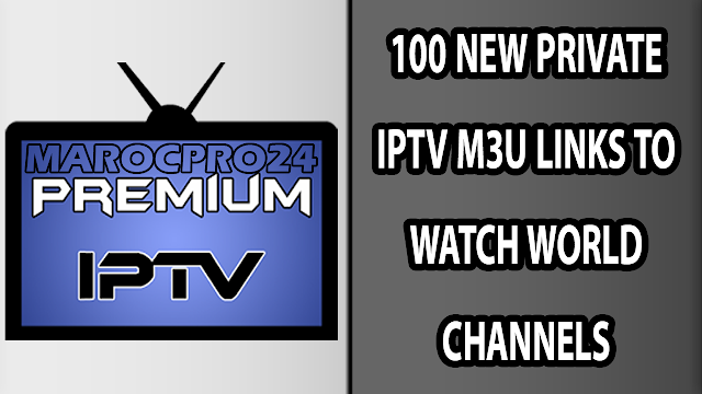 100 NEW PRIVATE IPTV M3U LINKS TO WATCH WORLD CHANNELS