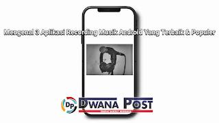 Mengenal 3 Aplikasi Recording Musik Android Yang Terbaik & Populer