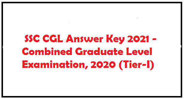 SSC CGL Answer Key 2021 - Combined Graduate Level Examination, 2020 (Tier-I)