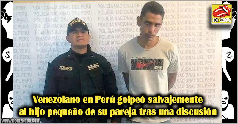 Venezolano en Perú golpeó salvajemente al hijo pequeño de su pareja tras una discusión