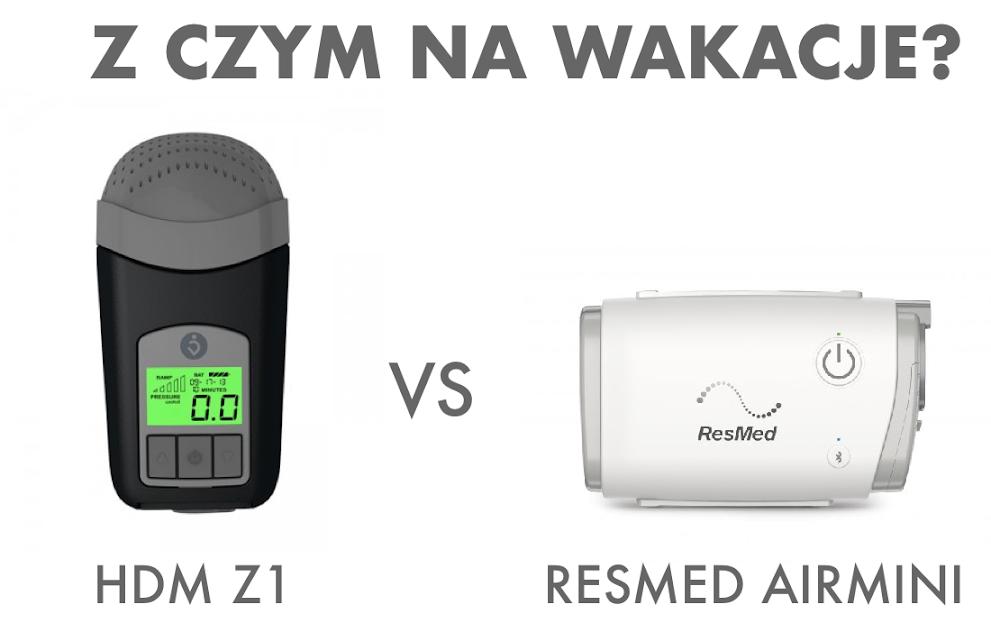 Z czym na wakacje? Porównanie HDM Z1 i ResMed AirMini