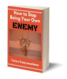 How to stop being your own enemy by Taiwo Emayosanlomo.