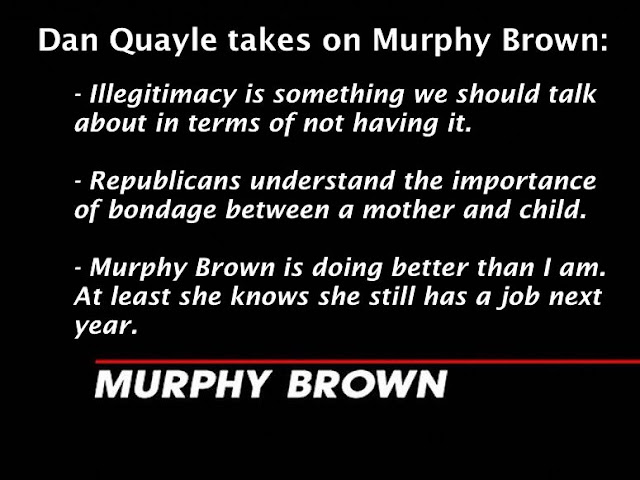Dan Quayle takes on Murphy Brown. Three quotes showing it didn't go well. At least he has a sense of humor