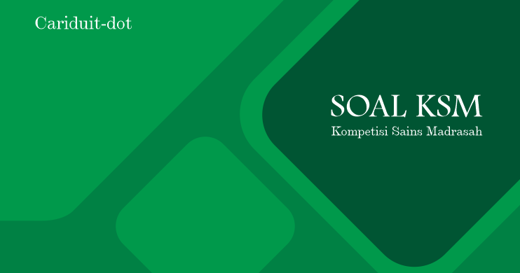 Contoh Soal Ksm Ksmo Kompetisi Sains Madrasah Online Mi Mts Ma 2020 Cariduit Dot
