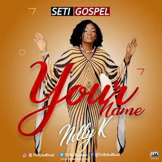 [Gospel Music] Nelly K - Your Name (@NellyKasimo) Download Mp3!