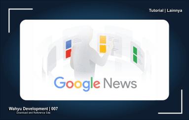 9 Cara Mudah Mendaftar Google Berita atau Google News Lengkap dan Terbaru