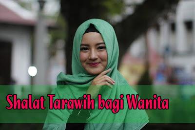 Shalat Tarawih bagi Wanita. niat sholat tarawih, niat sholat tarawih berjamaah, dalil shalat tarawih, sejarah shalat tarawih niat sholat tarawih dan witir berjamaah, tata cara shalat tarawih sesuai sunnah, pengertian shalat tarawih dan witir, hukum shalat tarawih,