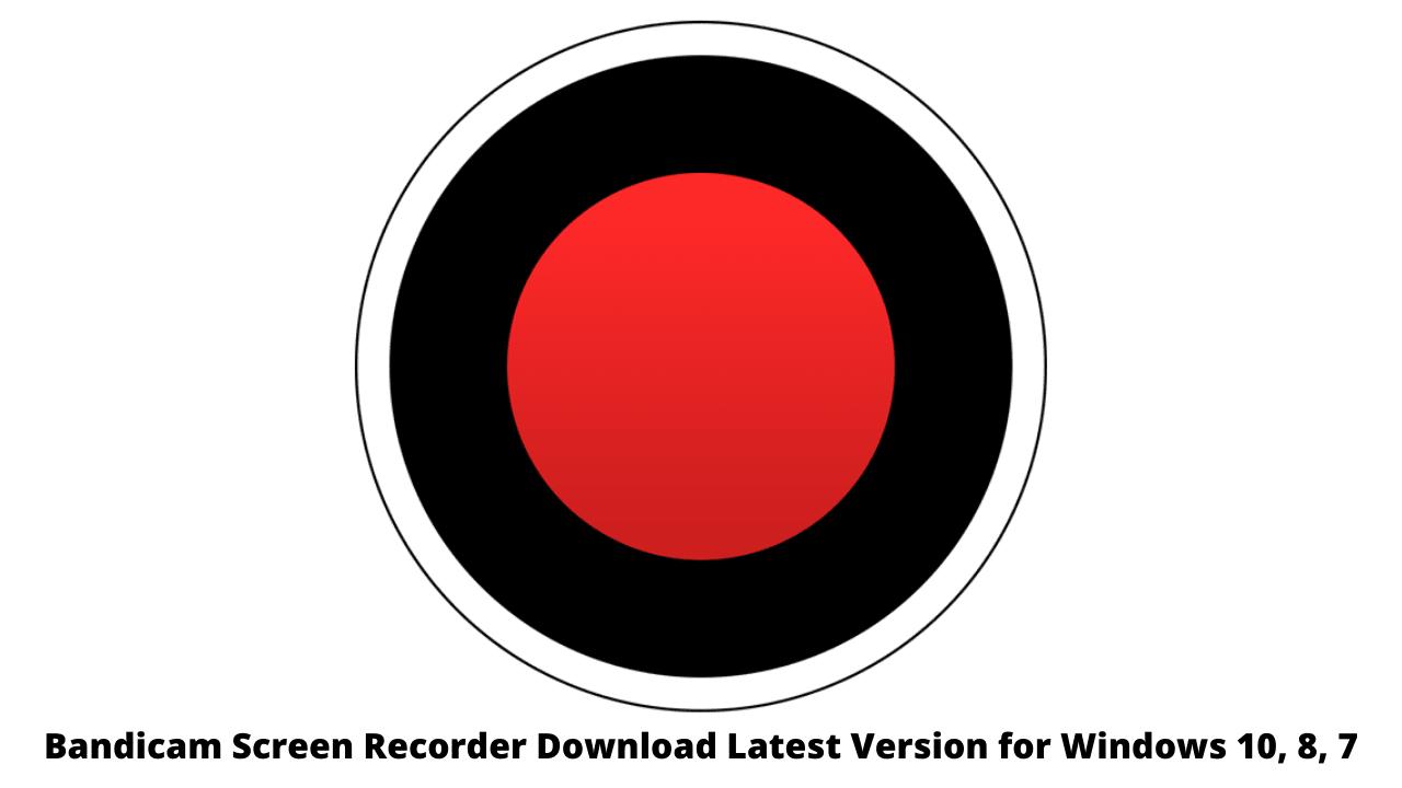 Bandicam Screen Recorder Download Latest Version for Windows 10, 8, 7