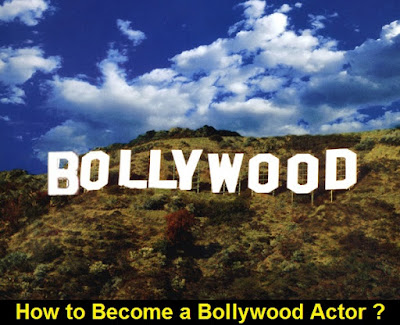 How to Become a Bollywood Actor ?
