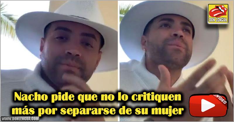 Nacho pide que no lo critiquen más por separarse de su mujer